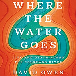 Where the Water Goes     Life and Death Along the Colorado River              By:                                                                                                                                 David Owen                               Narrated by:                                                                                                                                 Fred Sanders                      Length: 9 hrs and 26 mins     118 ratings     Overall 4.5