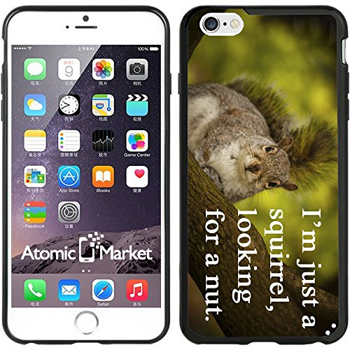 I'm Just A Squirrel Looking Case/Cover for iPhone 6 Plus 6S Plus 5.5 Inch by Atomic Market