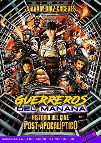 Guerreros del mañana: Historia del cine post-apocalíptico: 9 (La Generación del Videoclub)