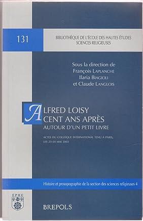 Autour dun petit livre. Alfred Loisy, cent ans après: Actes du colloque international tenu à Paris, les 23-24 mai 2003