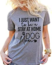 I Just Want to Be A Stay at Home Dog Mom Women's Casual Letter Print T-Shirt Top