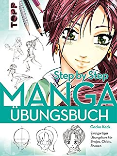 Manga Step by Step Übungsbuch: Einzigartiger Übungskurs f�
