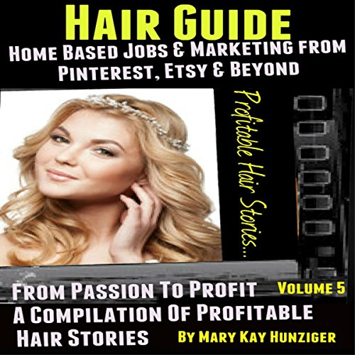 Hair Guide     Home Based Jobs and Marketing From Pinterest, Etsy and Beyond              By:                                                                                                                                 Mary Kay Hunziger                               Narrated by:                                                                                                                                 Kelly McCall Fumo                      Length: 39 mins     Not rated yet     Overall 0.0