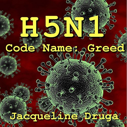 H5N1     Code Name: Greed              By:                                                                                                                                 Jacqueline Druga                               Narrated by:                                                                                                                                 Denice Stradling                      Length: 5 hrs and 20 mins     7 ratings     Overall 3.1