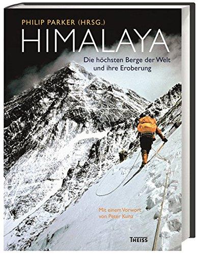 Himalaya: Die höchsten Berge der Welt und ihre Eroberung: Die hchsten Berge der Welt und ihre Eroberung