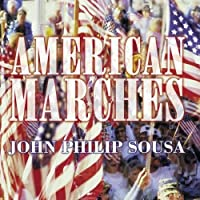 American Marches - John Philip Sousa by John Philip Sousa
