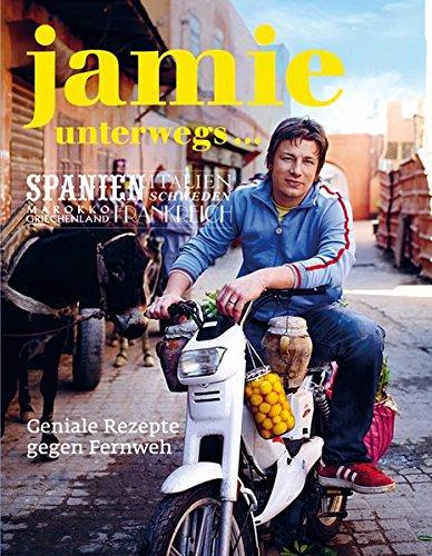 Jamie unterwegs... Geniale Rezepte gegen Fernweh.