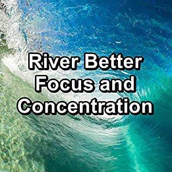 River Better Focus and Concentration