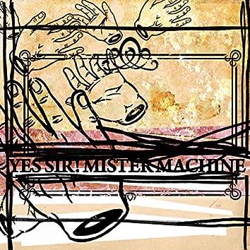 Yes Sir! Mister Machine