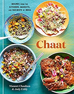 Chaat: Recipes from the Kitchens, Markets, and Railways of India: A Cookbook by [Maneet Chauhan, Jody Eddy]
