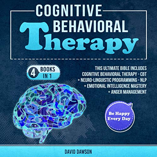 Cognitive Behavioral Therapy: 4 Books in 1     This Ultimate Bible Includes Cognitive Behavioral Therapy - CBT + Neuro-Linguistic Programming - NLP + Emotional Intelligence Mastery + Anger Management              By:                                                                                                                                 David Dawson                               Narrated by:                                                                                                                                 Bode Brooks                      Length: 6 hrs and 14 mins     Not rated yet     Overall 0.0