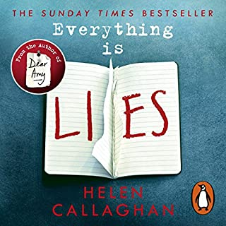 Everything Is Lies                   By:                                                                                                                                 Helen Callaghan                               Narrated by:                                                                                                                                 Anna Popplewell,                                                                                        Sian Thomas                      Length: 11 hrs and 44 mins     1,186 ratings     Overall 4.4