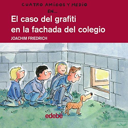 El Caso Del Grafiti En La Fachada Del Colegio [The Case of Graffiti on the College Facade] audiobook cover art