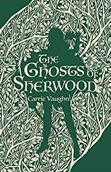 The Ghosts of Sherwood by Carrie Vaughn science fiction and fantasy book and audiobook reviews