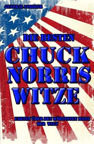 Die besten Chuck Norris Witze: Alle Fakten über den härtesten Mann der Welt: Bonus: über 100 Jack Bauer Witze