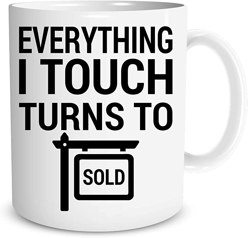 Everything I Touch Turns To SOLD Funny Realtor Mug Great Gift For Broker Realtor Salesman Real Estate Agent Boss Co Workers Employees Mom Dad Siblings Grandfather Grandma Friends Realtor Sign
