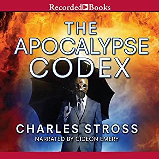 The Apocalypse Codex                   By:                                                                                                                                 Charles Stross                               Narrated by:                                                                                                                                 Gideon Emery                      Length: 11 hrs and 54 mins     932 ratings     Overall 4.6