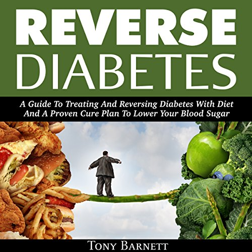 Reverse Diabetes: A Guide to Treating and Reversing Diabetes with Diet and a Proven Cure Plan to Lower Your Blood Sugar audiobook cover art