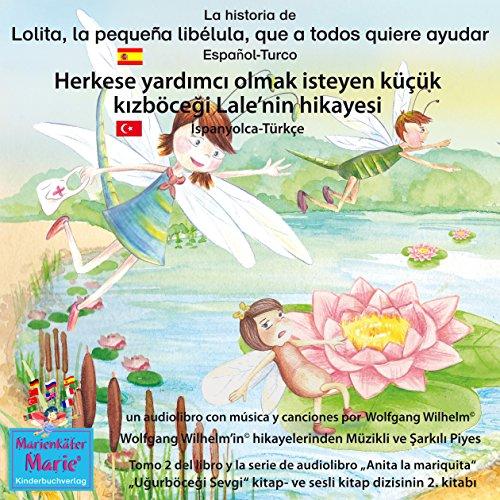 La historia de Lolita, la pequeña libélula, que a todos quiere ayudar. Español-Turco: Herkese yardimci olmak isteyen küçük kizböcegi Lale'nin hikayesi. Ispanyolca-Türkçe audiobook cover art