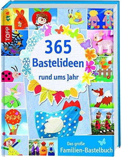 365 Bastelideen rund ums Jahr: Das große Familien-Bastelbuch