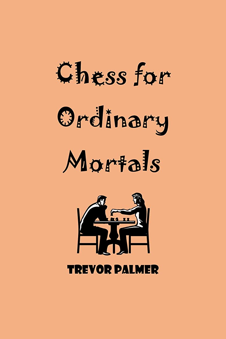 マネージャー概要修復Chess for Ordinary Mortals (English Edition)