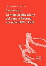 La municipalizzazione del pane a Palermo nei secoli XVII e XVIII (Classici della libertà Vol. 14) (Italian Edition)