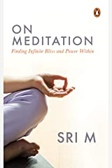On Meditation: Finding Infinite Bliss and Power Within Kindle Edition