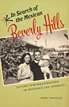 In Search of the Mexican Beverly Hills: Latino Suburbanization in Postwar Los Angeles (Latinidad: Transnational Cultures i...