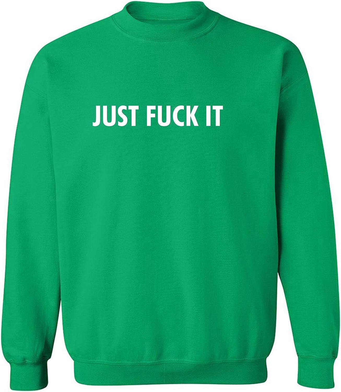 JUST FUCK IT Crewneck Sweatshirt