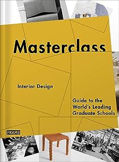 Masterclass: Interior Design: Guide to the World's Leading Graduate Schools