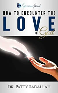 How to Encounter the LOVE of God: Experience Jesus Book 1