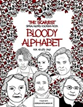 Bloody Alphabet: The Scariest Serial Killers Coloring Book. Full of Famous Murderers A True Crime Adult Gift ForAdults Only.