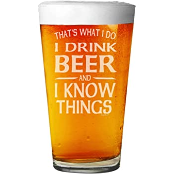 Shop4Ever That's What I Do I Drink and I Know Things Laser Engraved Beer Pint Glass BP 16 oz