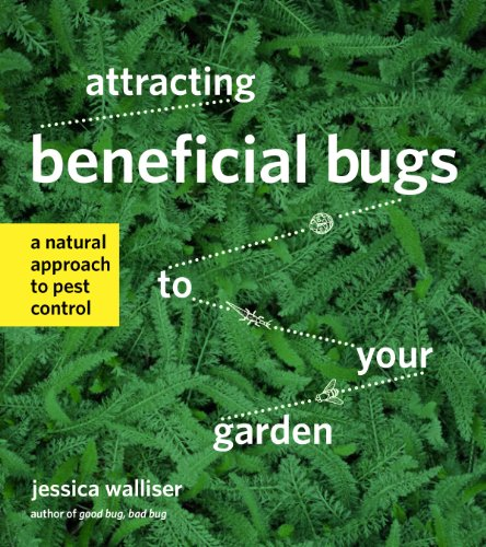 Attracting Beneficial Bugs to Your Garden: A Natural Approach to Pest Control (English Edition)