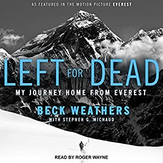 Left for Dead     My Journey Home from Everest              By:                                                                                                                                 Beck Weathers,                                                                                        Stephen G. Michaud                               Narrated by:                                                                                                                                 Roger Wayne                      Length: 7 hrs and 14 mins     45 ratings     Overall 4.4