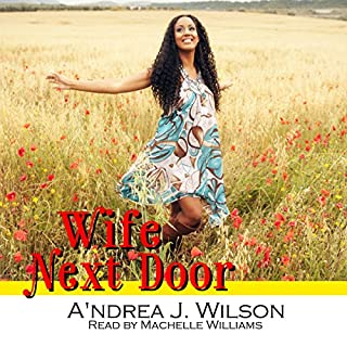 Wife Next Door     Wife-to-Be Series, Volume 3              By:                                                                                                                                 A'ndrea J. Wilson                               Narrated by:                                                                                                                                 Machelle Williams                      Length: 2 hrs     1 rating     Overall 5.0