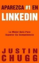 Aparezca #1 En LinkedIn: La Mejor Guia Para Superar Su Competencia (Spanish Edition)