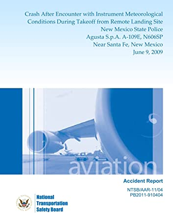 Aircraft Accident Report Crash After Encounter with Instrument Meteorological Conditions During Takeoff from Remote Landing Site New Mexico State ... N606SP Near Santa Fe, New Mexico June 9, 2009
