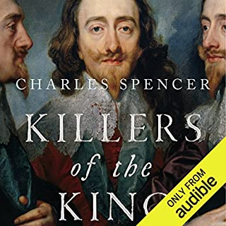 Killers of the King     The Men Who Dared to Execute Charles I              By:                                                                                                                                 Charles Spencer                               Narrated by:                                                                                                                                 Tim Bruce                      Length: 10 hrs and 58 mins     258 ratings     Overall 4.1