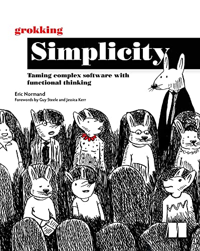 [EBOOK] Grokking Simplicity: Taming complex software with functional thinking