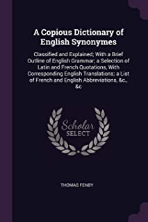 A Copious Dictionary of English Synonymes: Classified and Explained; With a Brief Outline of English Grammar; a Selection ...