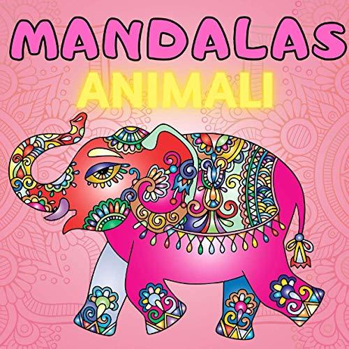 Mandalas Animali: libro da colorare Mandala per bambini, colorare Mandala per bambini, libro da colorare per bambini dai 10 anni in su, idee regalo ... (leoni, elefanti, gufi, cavalli, cani)