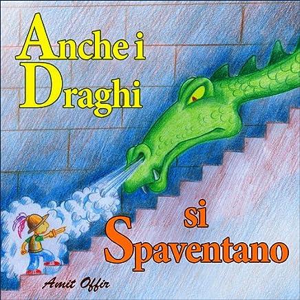Libri per Bambini: Anche i Draghi si Spaventano (favole per bambini Vol. 1)