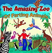 The Amazing Zoo Of Farting Animals: A Funny Early Reader Picture Book For Kids About Zoo Animals With Hilarious Farting Abilities (Fartastic Tales 5)