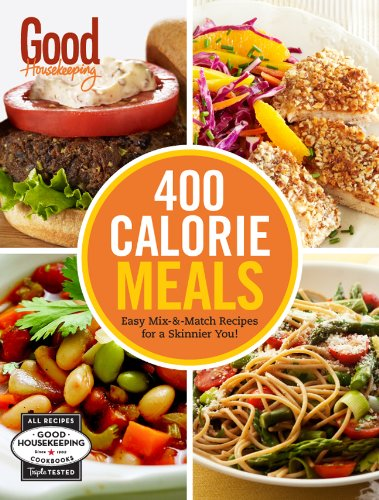 Good Housekeeping 400 Calorie Meals: Easy Mix-and-Match Recipes for a Skinnier You! (Volume 1) (400 Recipe)