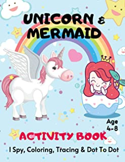 Unicorn & Mermaid Tracing, I Spy, Coloring & Dot To Dot Activity Book Age 4-8: Children's Puzzle Book For 4, 5, 6, 7 or 8 ...