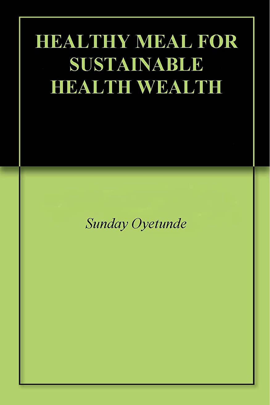 HEALTHY MEAL FOR SUSTAINABLE HEALTH WEALTH (English Edition)
