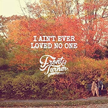 I Ain't Ever Loved No One