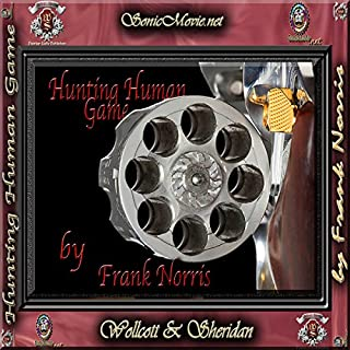 Hunting Human Game                   By:                                                                                                                                 Frank Norris                               Narrated by:                                                                                                                                 K. Anderson Yancy                      Length: 14 mins     11 ratings     Overall 4.1