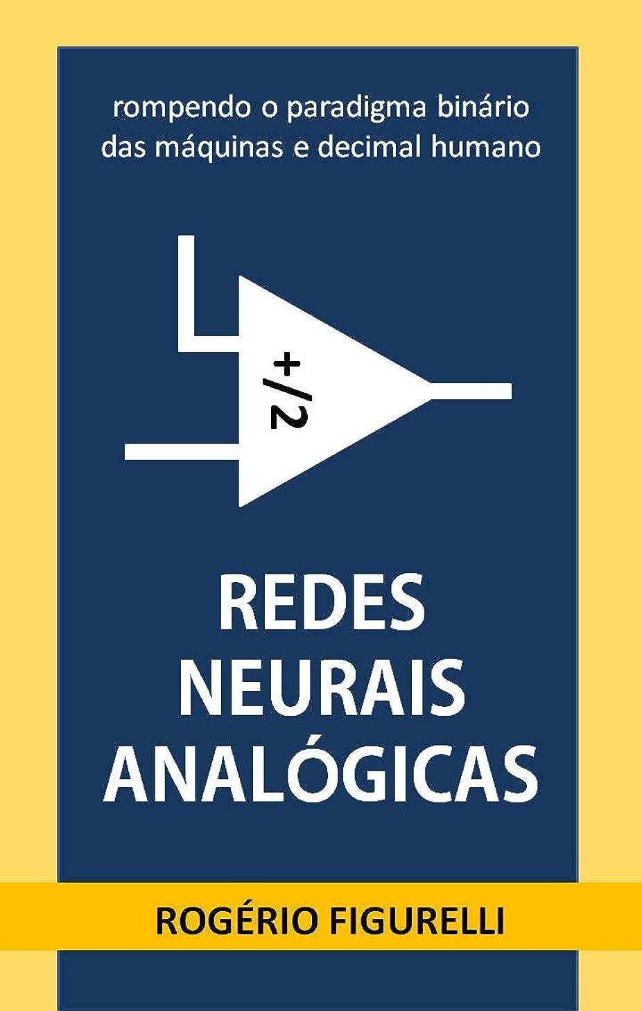 生息地ロデオルーフRedes Neurais Analógicas: rompendo o paradigma binário das máquinas e decimal humano (Portuguese Edition)